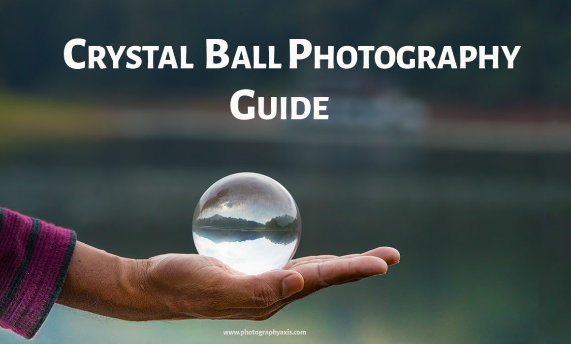 Crystal Ball Photography Guide